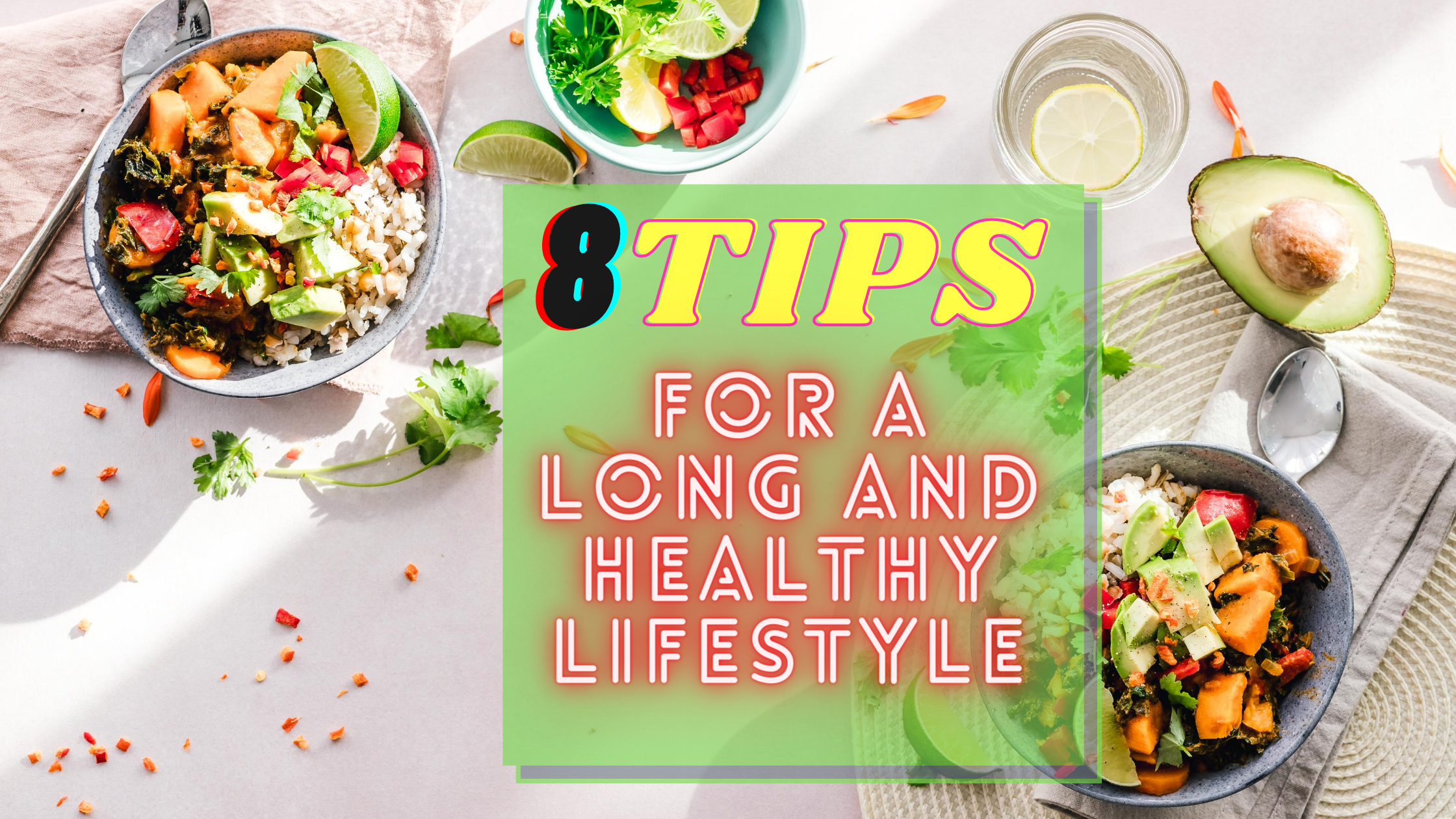 You are currently viewing HEALTHY LIFESTYLE :8 TIPS FOR A LONG AND HEALTHY LIFESTYLE