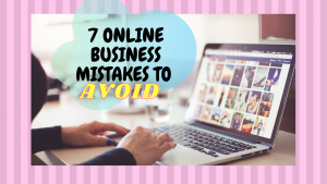Read more about the article 7  ONLINE BUSINESS MISTAKES TO AVOID
