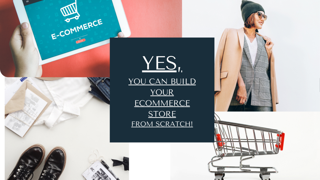 Yes, YOU CAN BUILD YOUR ECOMMERCE STORE FROM SCRATCH!